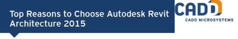 Top Features for Choosing Autodesk Revit Architecture 2015 | CADD Microsystems